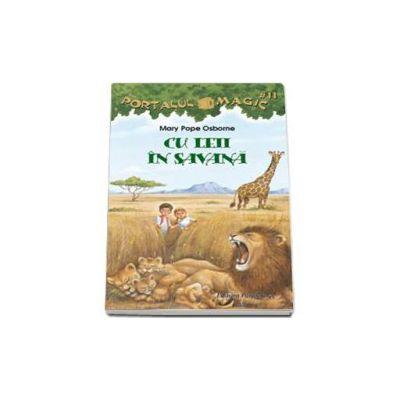 Cu leii in savana - Portalul magic 11 (Seria PORTALUL MAGIC)