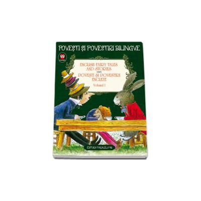 English Fairy Tales and Stories. Povesti si povestiri engleze, volumul I - Editie bilingva