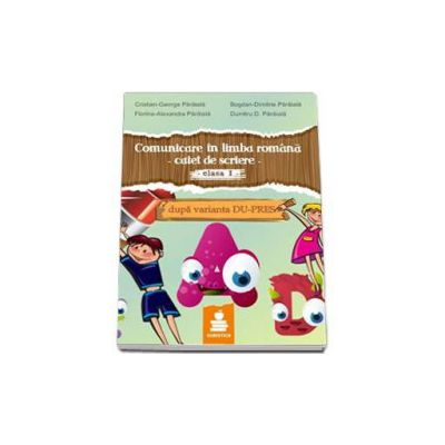 Comunicare in limba romana, caiet de scriere pentru clasa I - Dupa varianta DU-PRES - Cristian George Paraiala