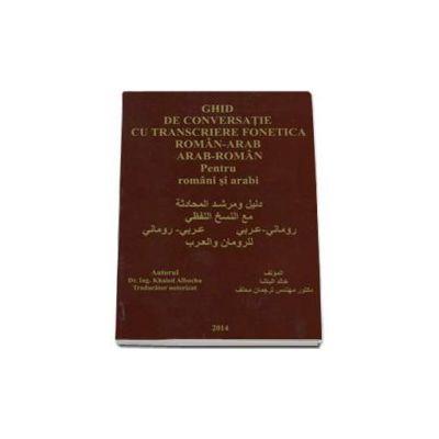 Khaled Albacha - Ghid de conversatie cu transcriere fonetica Roman - Arab / Arab - Roman (pentru romani si arabi)