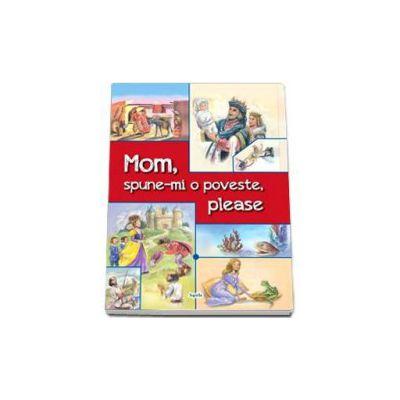 Mom, spune-mi o poveste, please! Volum de povesti bilingv roman-englez. Editie cu coperti cartonate