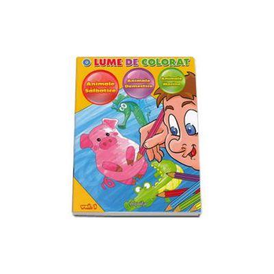O lume de colorat. Animale salbatice, animale domestice, animale marine, volumul I