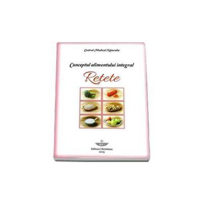 Chirila Pavel, Conceptul alimentului integral. Retete