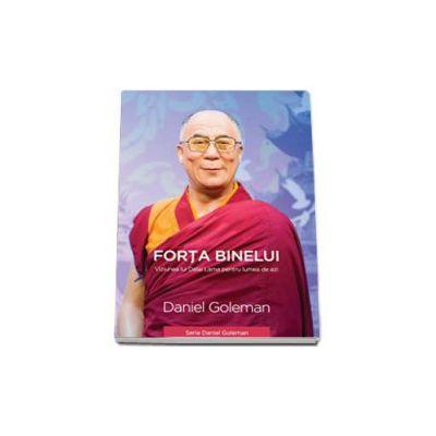 Daniel Goleman, Forta Binelui. Viziunea lui Dalai Lama pentru lumea de azi