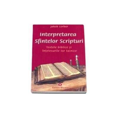 Interpretarea Sfintelor Scripturi. Textele biblice si intelesurile lor tainice