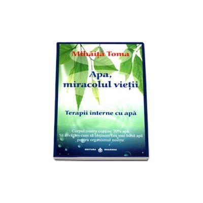 Apa, miracolul vietii. Terapii interne cu apa (Editia a III-a, revizuita si adaugita)