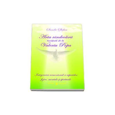 Arta vindecarii invata de la Valeriu Popa. Integrarea armonioasa a aspectelor fizice, mentale si spirituale