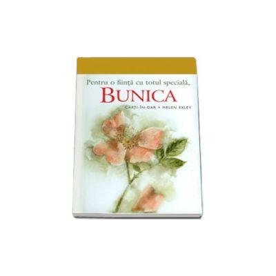 Pentru o fiinta cu totul speciala, BUNICA