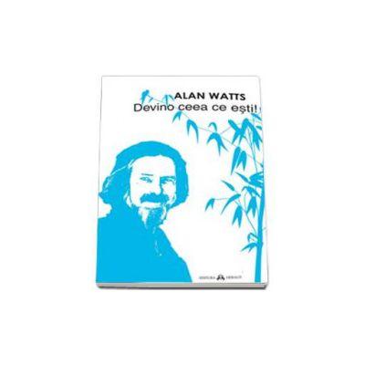 Alan Watts, Devino ceea ce esti!