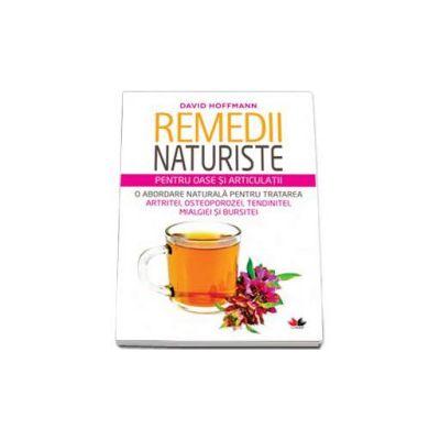 David Hoffmann - Remedii naturiste pentru oase si articulatii - O abordare naturala pentru tratarea artritei, osteoporozei, tendinitei, mialgiei si bursitei