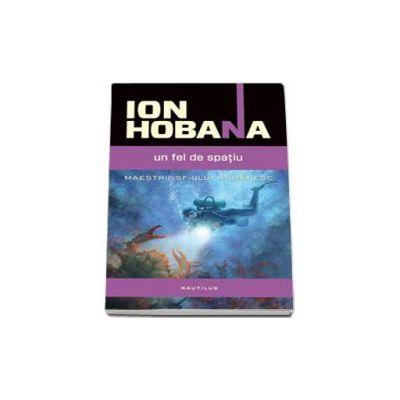 Ion Hobana - Un fel de spatiu - Maestrii SF-ului romanesc
