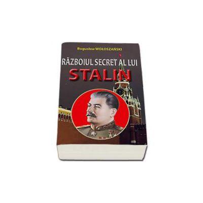 Razboiul secret a lui Stalin (Woloszanski Boguslaw)