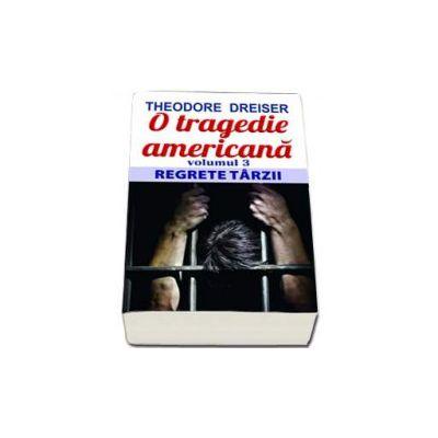 Dreiser Theodore, O tragedie americana. Regrete tarzii, Volumul al III-lea