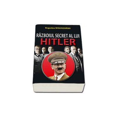 Razboiul secret al lui Hitler (Woloszanski Boguslaw)