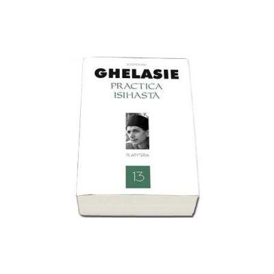 Gheorghe Ghelasie, Practica isihasta. Volumul 13