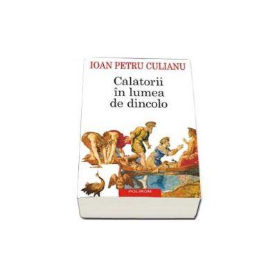 Ioan Petru Culianu, Calatorii in lumea de dincolo (Editia a III-a 2015)