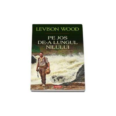 Levison Wood - Pe jos de-a lungul Nilului - Traducere si note de Mihaela Negrila
