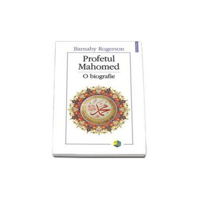 Barnaby Rogerson - Profetul Mahomed. O biografie - Traducere de Alexandru Racu