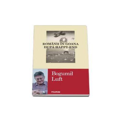 Bogumil Luft - Romanii in goana dupa happy-end - Traducere de Ana Maria Luft