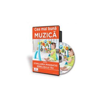 Cea mai buna muzica pentru stimularea imaginatiei bebelusului meu - Format CD