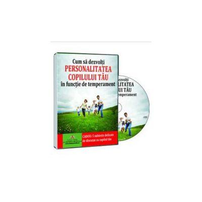 Cum sa dezvolti personalitatea copilului tau in functie de temperament - sfaturi, solutii, strategii - Format CD