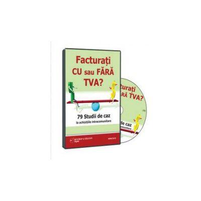Facturati cu sau fara TVA? 79 Studii de caz la achizitiile intracomunitare - Format CD