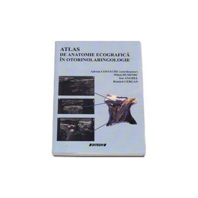 Costache Adrian coordonator, Atlas de anatomie ecografica in otorinolaringologie