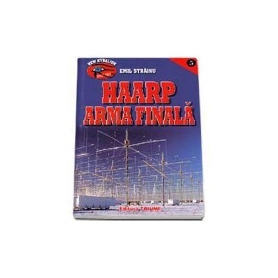 Emil Strainu - HAARP. Arma Finala - De la controlul litosferei, atmosferei si climei la controlul mental al Omenirii. Arma de care nu mai unde sa te ascunzi