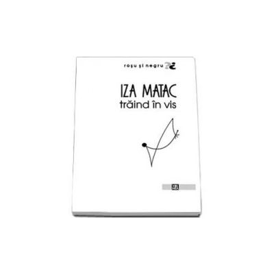 Matac Iza, Traind in vis
