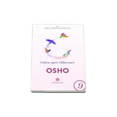 OSHO, Calea spre eliberare. Seria - Yoga. Stiinta sufletului