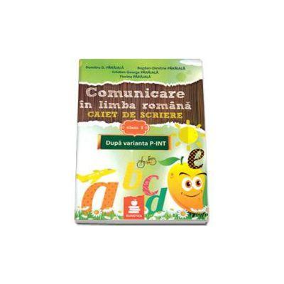 Comunicare in limba romana. Caiet de scriere pentru clasa I - dupa varianta P-INT