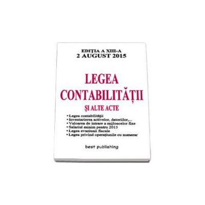 Legea contabilitatii si alte acte - Actualizata la 2 august 2015 - Editia a XIII-a