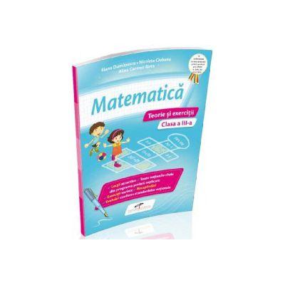 Matematica. Teorie si exercitii, pentru clasa a III-a - Iliana Dumitrescu