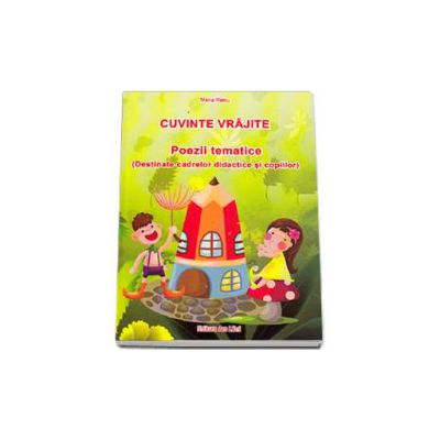 Cuvinte vrajite - Poezii tematice - Destinate cadrelor didactice si copiilor - Raicu Maria