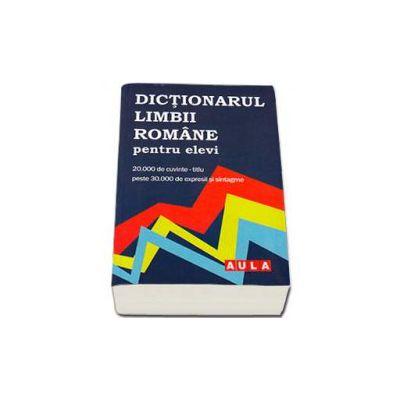 Dictionarul limbii romane pentru elevi (contine 20000 de cuvinte-titlu, 30000 de expresii si sintagme) - Angelescu Gabriel