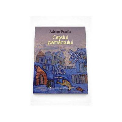 Catelul pamantului - Adrian Fratila