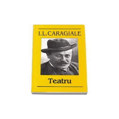 Ion Luca Caragiale. Teatru - Editia I