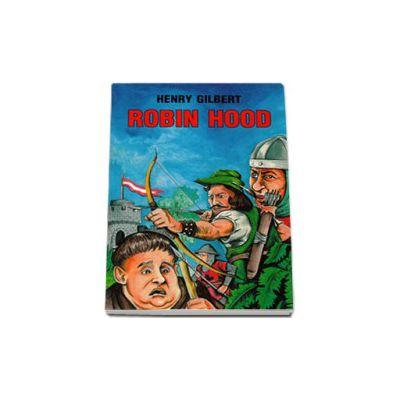 Robin Hood (Editia I) - Henry Gilbert