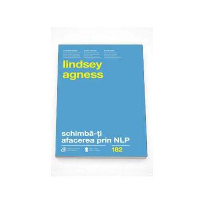 Lindsey Agness, Schimba-ti afacerea prin NLP. Instrumente puternice pentru a imbunatati performantele si rezultatele organizatiei tale