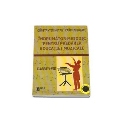 Indrumator metodic pentru predarea educatiei muzicale, clasele V-VIII -Hutan Constantin