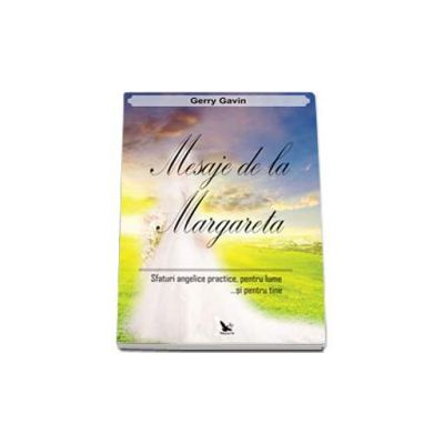 Gavin Gerry, Mesaje de la Margareta - Safturi angelice practice, pentru lume... si pentru tine