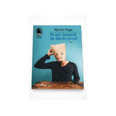 Martin Page, M-am hotarat sa devin prost - Editia 2015