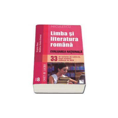 Virginia Olaru - Limba si literatura romana. Evaluarea Nationala. 33 de variante de subiecte, dupa modelul elaborat de MEN