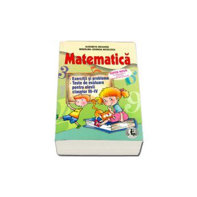 Matematica. Exercitii si probleme. Teste de evaluare pentru elevii claselor III - IV