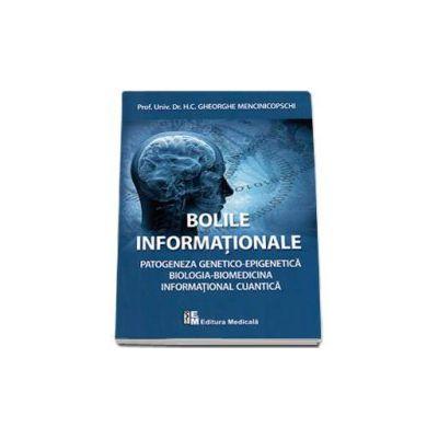 Gheorghe Mencinicopschi - Bolile informationale. Patogeneza genetico-epigenetica. Biologia-Biomedicina, Informational cuantica