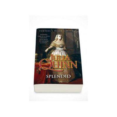 Julia Quinn, Splendid - Pasiunea care le-a atins sufletul ii va duce pe amandoi la extaz