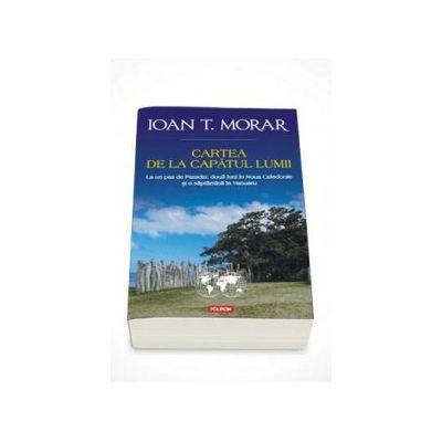 Ioan T. Morar - Cartea de la capatul lumii. La un pas de Paradis: doua luni in Noua Caledonie si o saptamina in Vanuatu