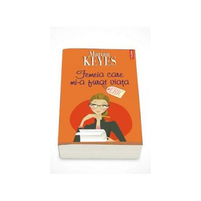 Marian Keyes - Femeia care mi-a furat viata (Traducere din limba engleza de Ines Hristea)