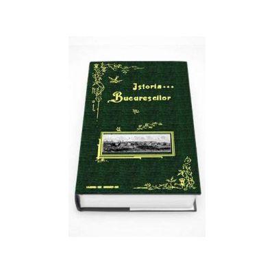 Istoria Bucurescilor - Reproducere a editiei din 1899 (GI Ionnescu-Gion)