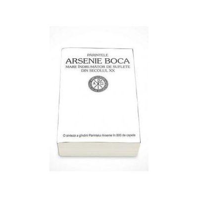 Parintele Arsenie Boca, Mare indrumator de suflete din sec. XX - O sinteza a gandirii Parintelui Arsenie in 800 de capete